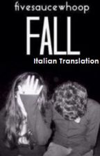 Fall (l.h.) \\ Italian Translation by ChiaPotter17