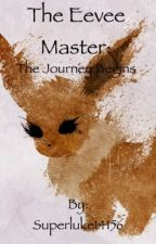 The Eevee Master: The Journey Begins by Superluke14156