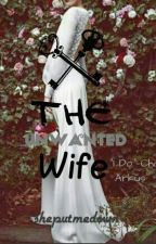 The Unwanted Wife by sheputmedown