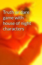 Truth or dare game with house of night characters by dark-vamp-princess