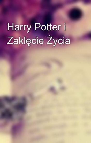 Harry Potter I Zaklęcie życia Magicalstoryteller Wattpad