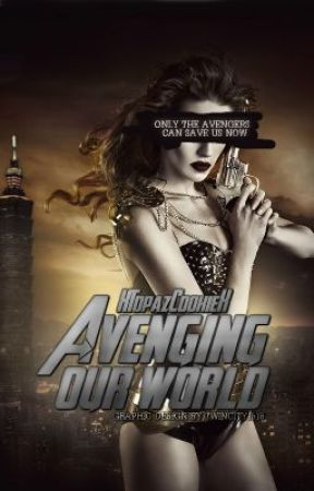 Avenging Our World (On Hold) by XTopazCookieX