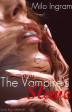 The vampires slave (Watty Awards 2011) by MiloMichelle