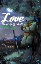 Love in a Half-Shell (Leonardo's Story) (WATTYS 2017) by TMNT-Queen