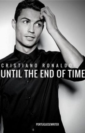 Cristiano Ronaldo: Until The End Of Time by Portuguesewriter