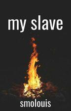 My Slave ❴l.s.❵ ✔ by smolouis