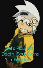 Let's Play With Death (Soul Evans x Reader) by shimmashamma