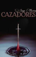 Cazadores. (+16) - [libro 1] Saga Therion #Wattys2015 by Lara_Volk