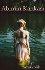 Abimin Kankası by Yazarkolik