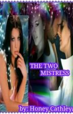 THE TWO MISTRESS by CathleyaWP