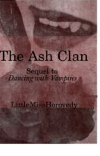 The Ash Clan [Dancing with Vampires Sequel] by LittleMissHorovedy