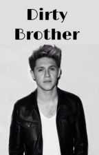 Dirty Brother ~Niall Horan FF~ by _lonaa_