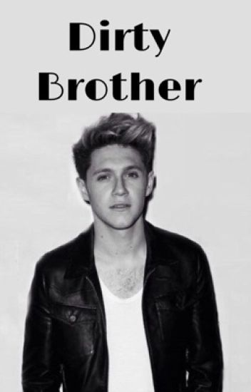 Dirty Brother ~Niall Horan FF~