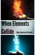 When Elements Collide by Lianna_Grace