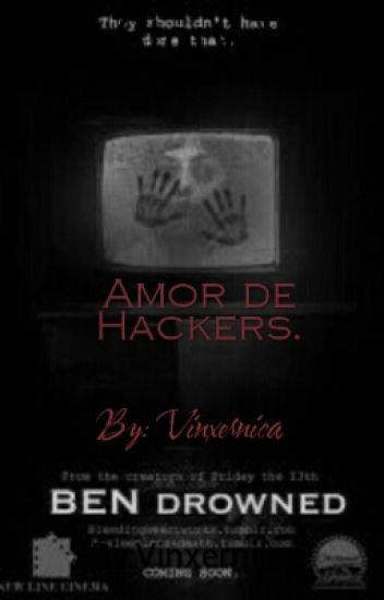 Amor de Hackers. © (Ben Drowned y tú) [En edición]