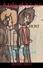 A Tale of a lost GHOST by -OfficThomas-