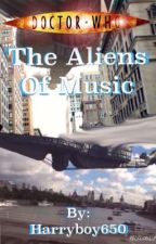 The Aliens of Music (Doctor Who fan fiction) by Ziozite5972