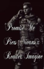 """Promise Me"" Piers Nivans x Reader Imagine by amiablepup"