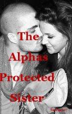 The Alphas Protected Sister by TeeJee007
