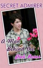 Secret Admirer: A Man Behind The Pink Roses (A Nick Jonas Fan Fiction Story) by NileyKatniss