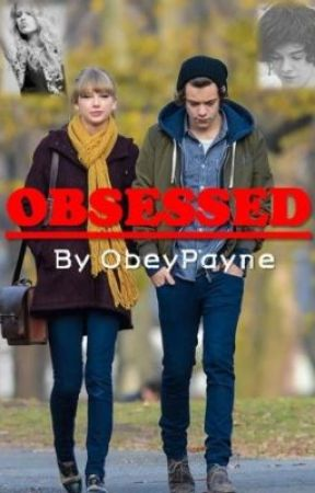 Obsessed (Haylor Fanfic) *ON HOLD* by ObeyPayne