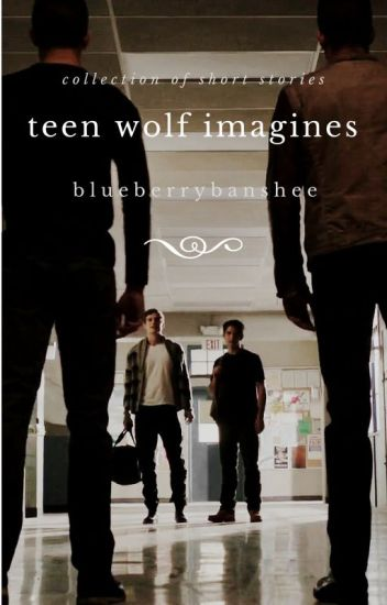 Teen Wolf Imagines - [REQUESTS CLOSED]