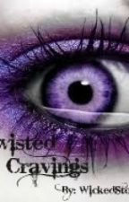 Twisted Cravings by WickedStorms