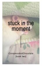 ✓Stuck in the Moment ➸ Muke A.U [Book 2] by CinnamonAndChocolate