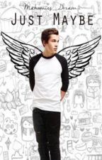 Just Maybe (a.m fanfic) by Mahomies_Dream