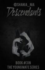 Descendants (Book 3 in Young Mate Series) by shania_nia