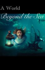 A World Beyond the Sea by 12LenaBeana