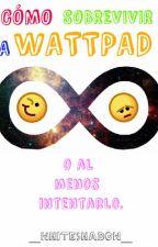 Cómo sobrevivir a Wattpad. by __WhiteShadow__