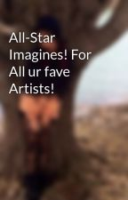 All-Star Imagines! For All ur fave Artists! by MerMaven