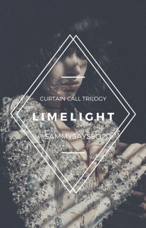 Limelight | Curtain Call Sequel by SammySaysSo