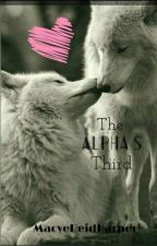 The Alpha's Third (Currently being edited)  by MacyeReid