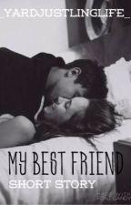 My Best Friend{EDITING} by _YardJustLivingLife_