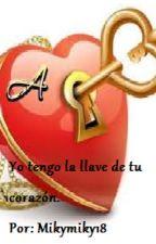 Yo tengo la llave de tu corazón  #wattys2016 by Mikymiky18