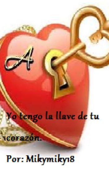 Yo tengo la llave de tu corazón.