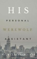 His Personal Werewolf Assistant by MeJustBeingMe1809