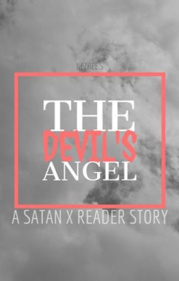 The Devil's Angel { Satan x Reader }