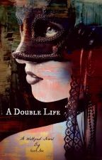 A Double Life by leah_tee