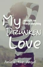 My Drunken Love by Aniela_the_Angel