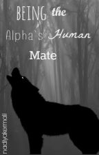 Being the Alpha's Human Mate by nadiyakermali