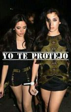 Yo te protejo. [Camren] by 5hloveryas