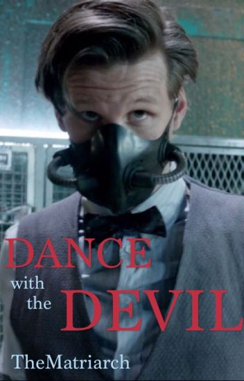Dance With The Devil (11th Doctor X Reader) - TheMatriarch