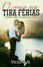 O Amor Não Tira Férias by VictoriaNacs