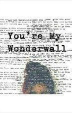 You're My Wonderwall by mikeeashtonswife