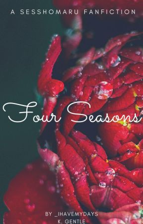 Four Seasons (Sesshomaru Fanfiction) by _Undefined