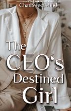 The CEO's Destined Girl [COMPLETED] by CharlSweetMind