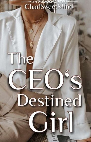 The CEO's Destined Girl [COMPLETED]